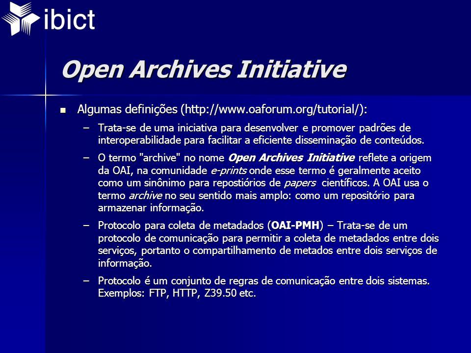 Open Archives Initiative Algumas definições (http://www.oaforum.org/tutorial/): Algumas definições (http://www.oaforum.org/tutorial/): –Trata-se de uma iniciativa para desenvolver e promover padrões de interoperabilidade para facilitar a eficiente disseminação de conteúdos.