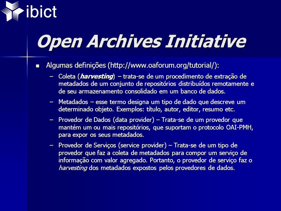 Open Archives Initiative Algumas definições (http://www.oaforum.org/tutorial/): Algumas definições (http://www.oaforum.org/tutorial/): –Coleta (harvesting) – trata-se de um procedimento de extração de metadados de um conjunto de repositórios distribuídos remotamente e de seu armazenamento consolidado em um banco de dados.