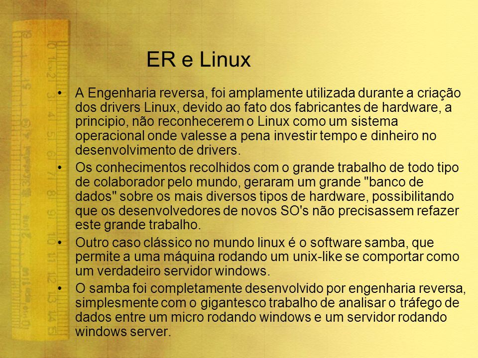 ER e Linux A Engenharia reversa, foi amplamente utilizada durante a criação dos drivers Linux, devido ao fato dos fabricantes de hardware, a principio