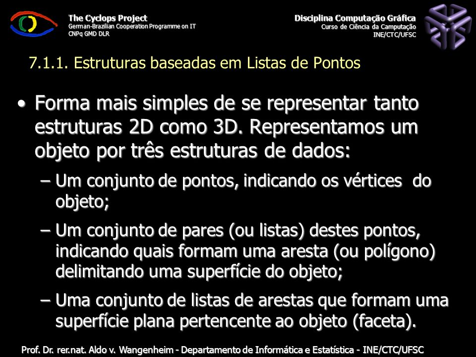 The Cyclops Project German-Brazilian Cooperation Programme on IT CNPq GMD DLR Estruturas de Dados para Representação de Objetos em Computação Gráfica 7.1.1.