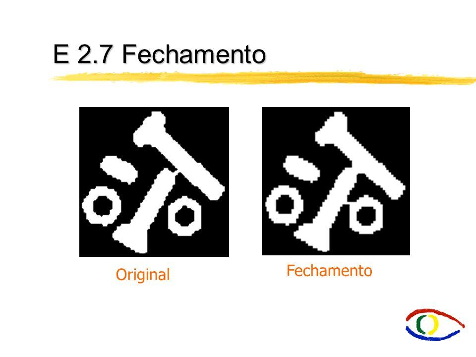 E2.7 Fechamento íClosing - Funde pequenos quebras e alargas golfos estreitos. Elimina pequenos orifícios. Irá preencher ou fechar os vazios. Estas ope