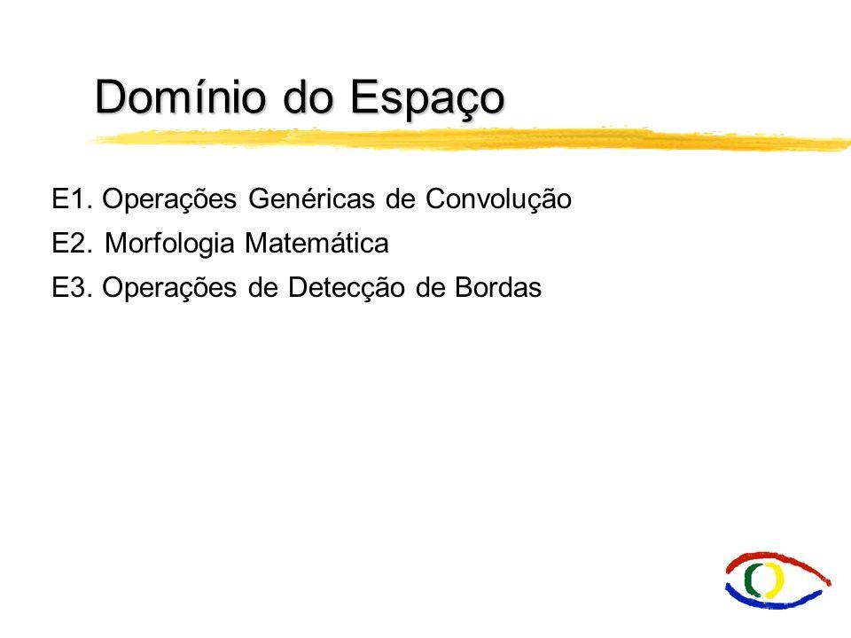 Domínio do Espaço E1.Operações Genéricas de Convolução E2.Morfologia Matemática E3.