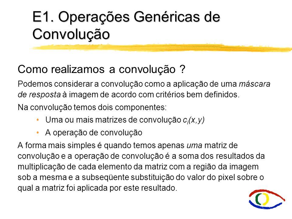 E1. Operações Genéricas de Convolução O que é convolução ? Matematicamente, a convolução é uma operação entre duas matrizes, geralmente bidimensionais