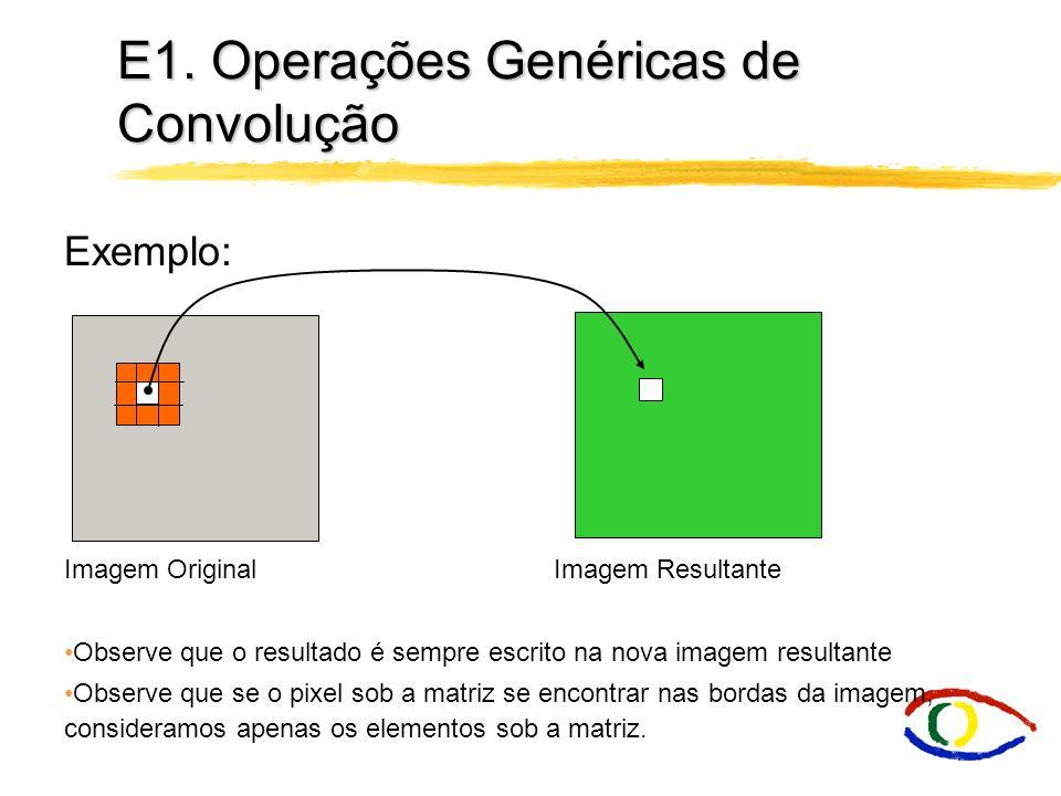 E1. Operações Genéricas de Convolução Exemplo: m i : é valor para um pixel p i : é o valor do nível de cinza para um pixel R p5 : é a máscara de respo