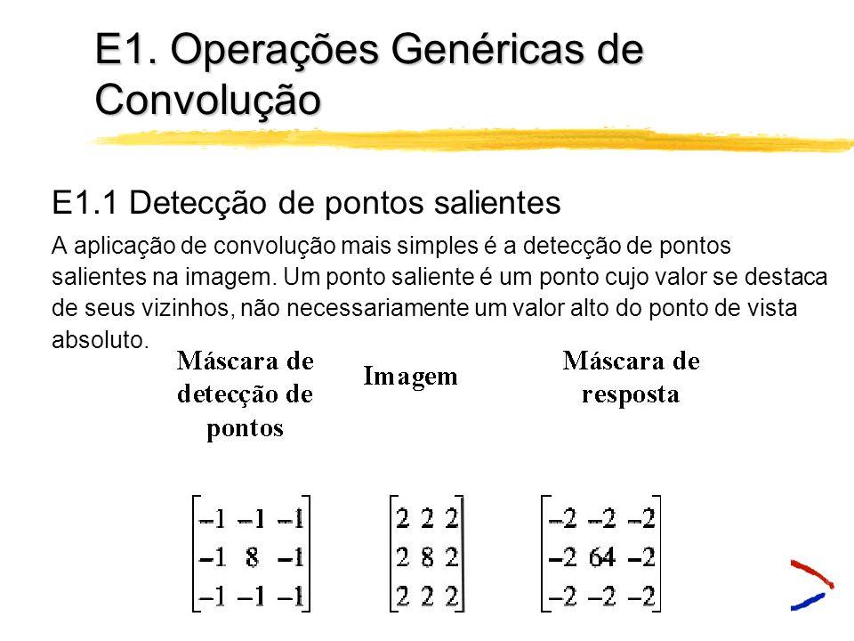E1. Operações Genéricas de Convolução Exemplo: Imagem Original Imagem Resultante Observe que o resultado é sempre escrito na nova imagem resultante Ob