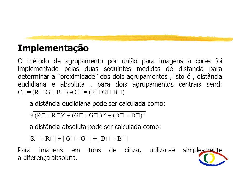 Implementação O método de agrupamento por união para imagens a cores foi implementado pelas duas seguintes medidas de distância para determinar a prox