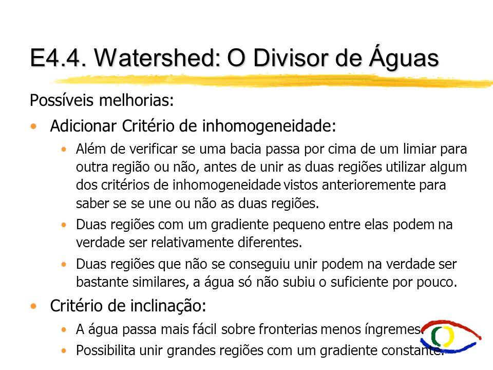 E4.4. Watershed: O Divisor de Águas Possíveis melhorias: Adicionar Critério de inhomogeneidade: Além de verificar se uma bacia passa por cima de um li
