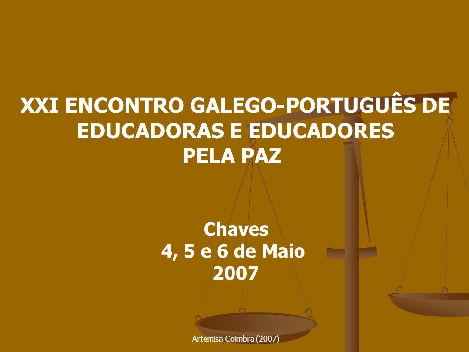 Artemisa Coimbra (2007) XXI ENCONTRO GALEGO-PORTUGUÊS DE EDUCADORAS E EDUCADORES PELA PAZ Chaves 4, 5 e 6 de Maio 2007