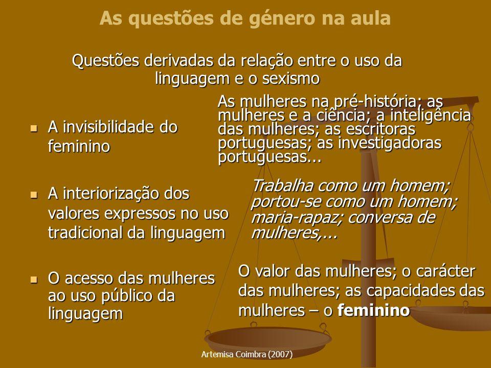 Artemisa Coimbra (2007) As questões de género na aula A invisibilidade do feminino A invisibilidade do feminino A interiorização dos valores expressos