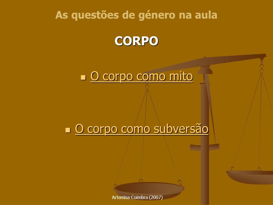 Artemisa Coimbra (2007) CORPO O corpo como mito O corpo como mito O corpo como mito O corpo como mito O corpo como subversão O corpo como subversão O