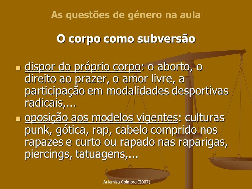 Artemisa Coimbra (2007) O corpo como subversão dispor do próprio corpo: o aborto, o direito ao prazer, o amor livre, a participação em modalidades des