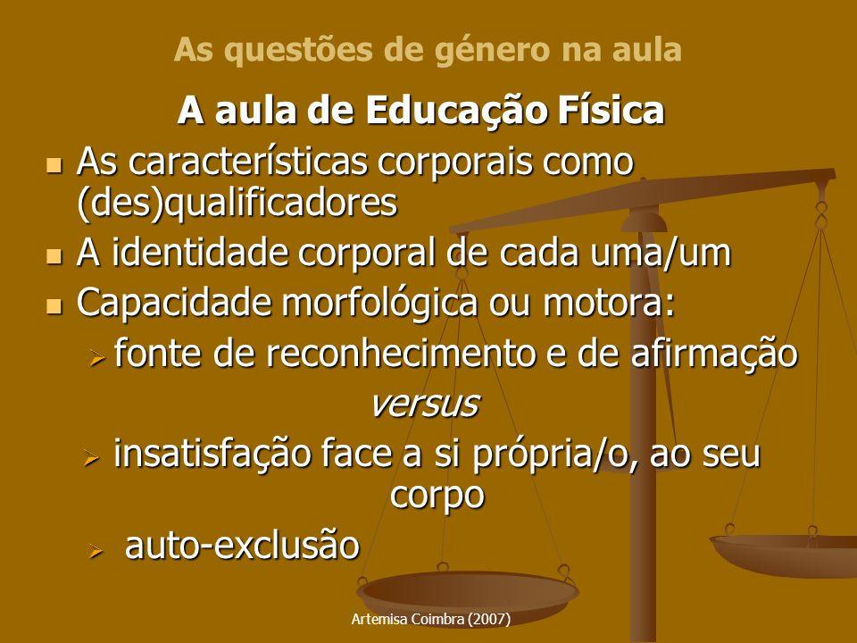 Artemisa Coimbra (2007) A aula de Educação Física As características corporais como (des)qualificadores As características corporais como (des)qualifi