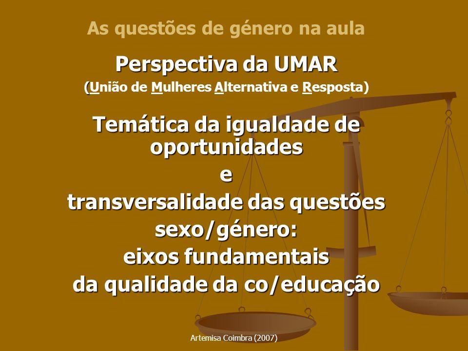 Artemisa Coimbra (2007) As questões de género na aula Perspectiva da UMAR ( (União de Mulheres Alternativa e Resposta) Temática da igualdade de oportu