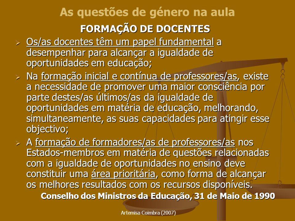 Artemisa Coimbra (2007) FORMAÇÃO DE DOCENTES Os/as docentes têm um papel fundamental a desempenhar para alcançar a igualdade de oportunidades em educa