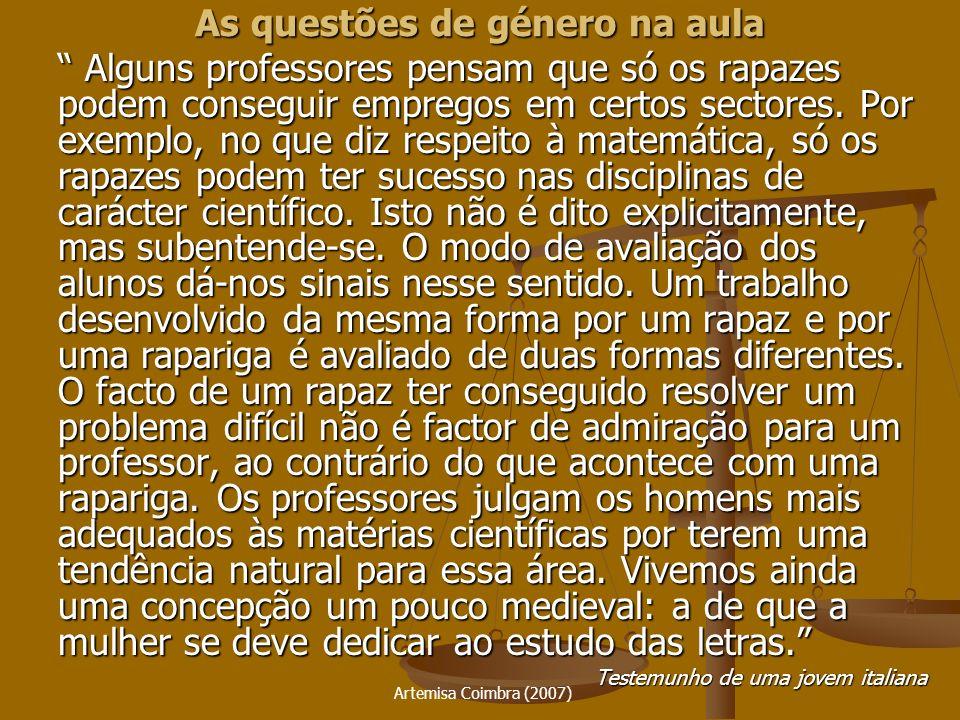 Artemisa Coimbra (2007) Alguns professores pensam que só os rapazes Alguns professores pensam que só os rapazes podem conseguir empregos em certos sec