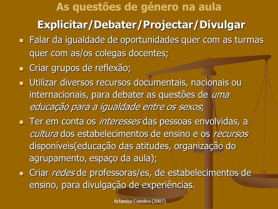 Artemisa Coimbra (2007) Explicitar/Debater/Projectar/Divulgar Falar da igualdade de oportunidades quer com as turmas quer com as/os colegas docentes;