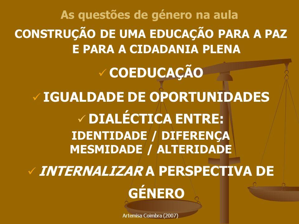 Artemisa Coimbra (2007) CONSTRUÇÃO DE UMA EDUCAÇÃO PARA A PAZ E PARA A CIDADANIA PLENA COEDUCAÇÃO IGUALDADE DE OPORTUNIDADES DIALÉCTICA ENTRE: IDENTID