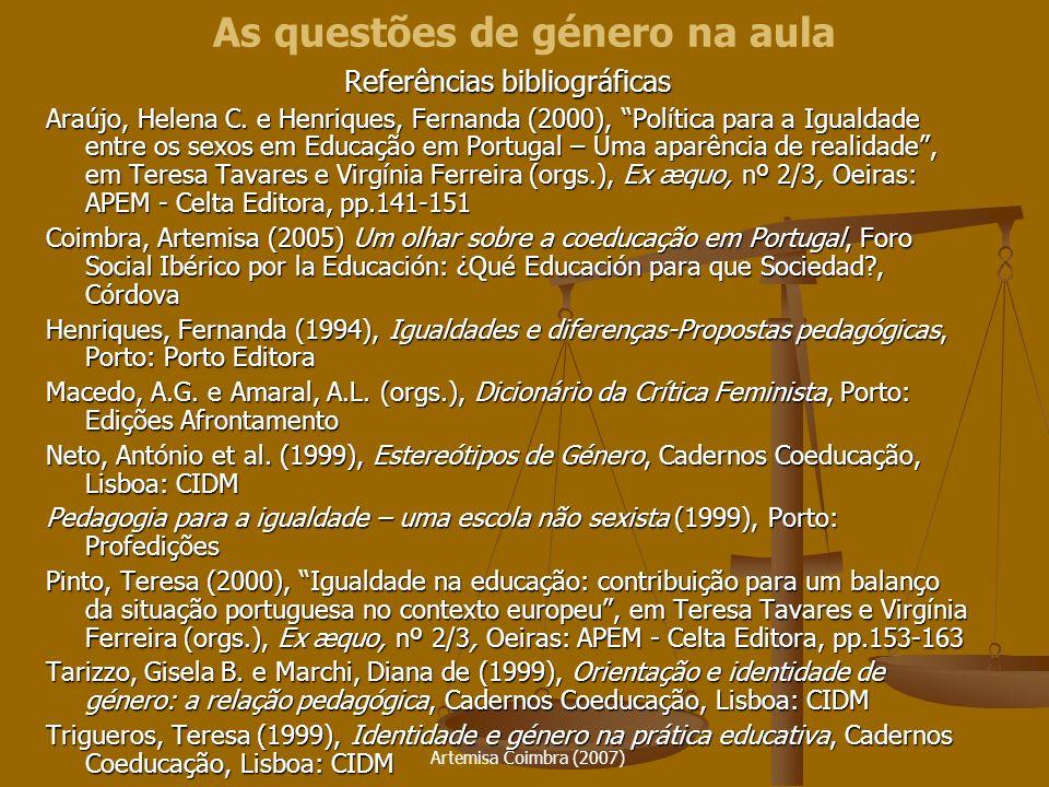 Artemisa Coimbra (2007) Referências bibliográficas Araújo, Helena C. e Henriques, Fernanda (2000), Política para a Igualdade entre os sexos em Educaçã