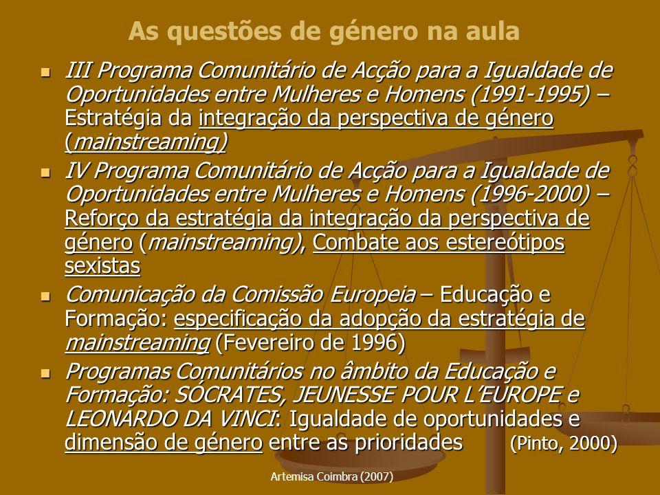 Artemisa Coimbra (2007) Lei de Bases do Sistema Educativo art.º 3º, alínea j): O sistema educativo organiza-se de forma a assegurar a igualdade de oportunidades para ambos os sexos, nomeadamente através de práticas de coeducação e de orientação escolar e profissional, e sensibilizar, para o efeito, o conjunto dos intervenientes no processo educativo.