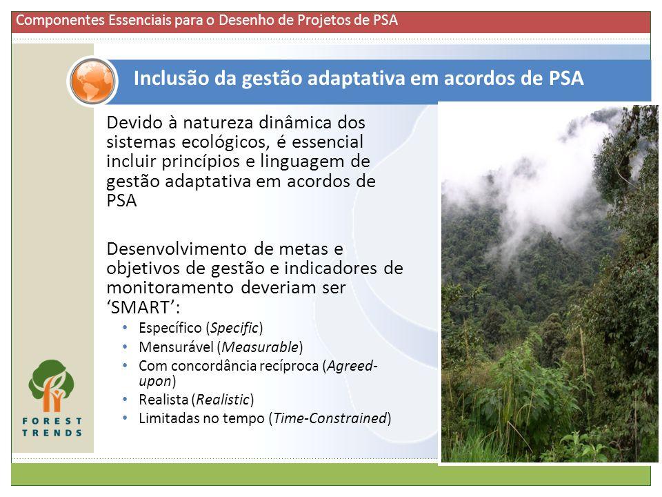 Devido à natureza dinâmica dos sistemas ecológicos, é essencial incluir princípios e linguagem de gestão adaptativa em acordos de PSA Desenvolvimento