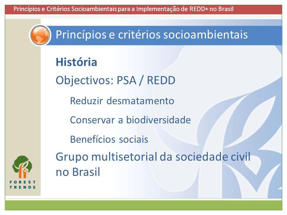 História Objectivos: PSA / REDD Reduzir desmatamento Conservar a biodiversidade Benefícios sociais Grupo multisetorial da sociedade civil no Brasil Pr