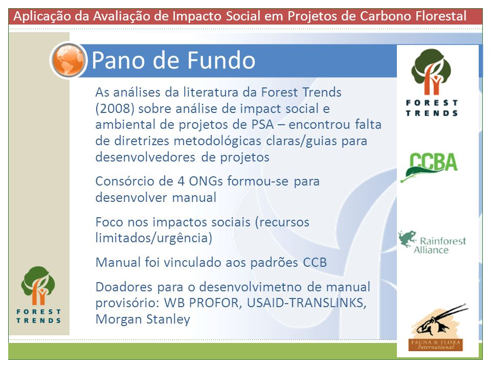 As análises da literatura da Forest Trends (2008) sobre análise de impact social e ambiental de projetos de PSA – encontrou falta de diretrizes metodo