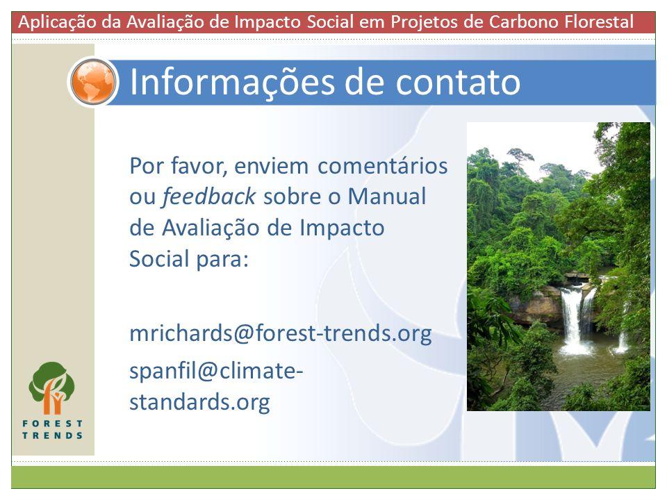 Por favor, enviem comentários ou feedback sobre o Manual de Avaliação de Impacto Social para: mrichards@forest-trends.org spanfil@climate- standards.o