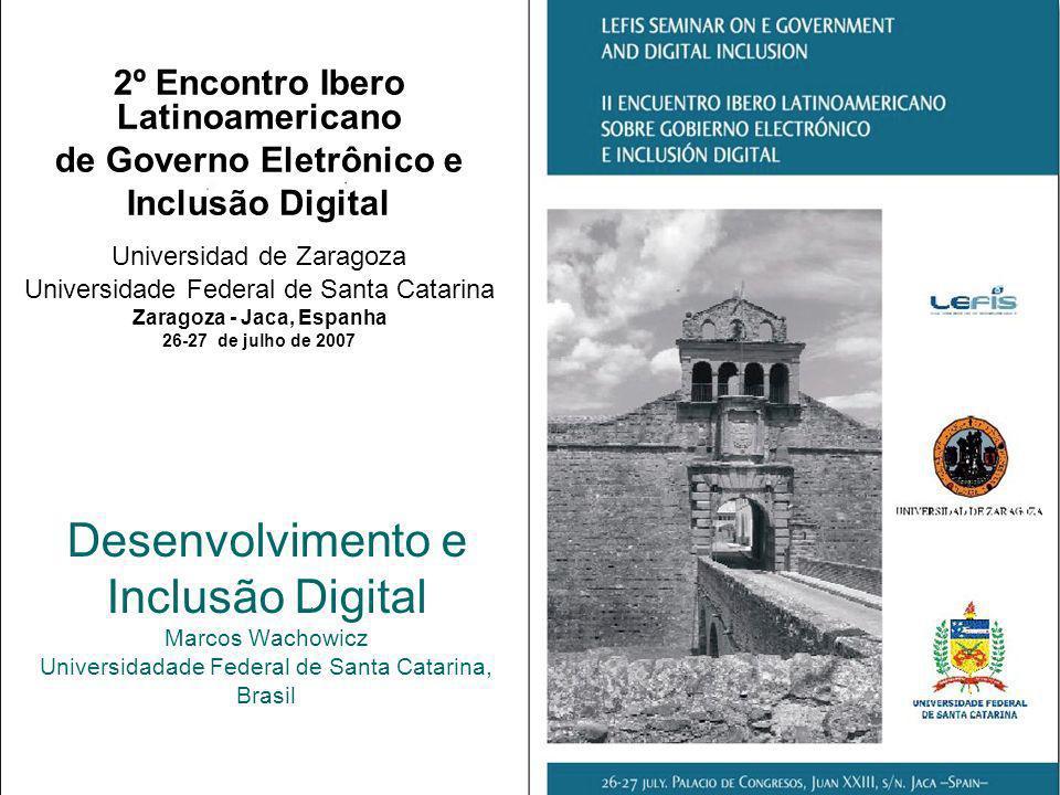 Desenvolvimento e Inclusão Digital Marcos Wachowicz Universidadade Federal de Santa Catarina, Brasil 2º Encontro Ibero Latinoamericano de Governo Elet