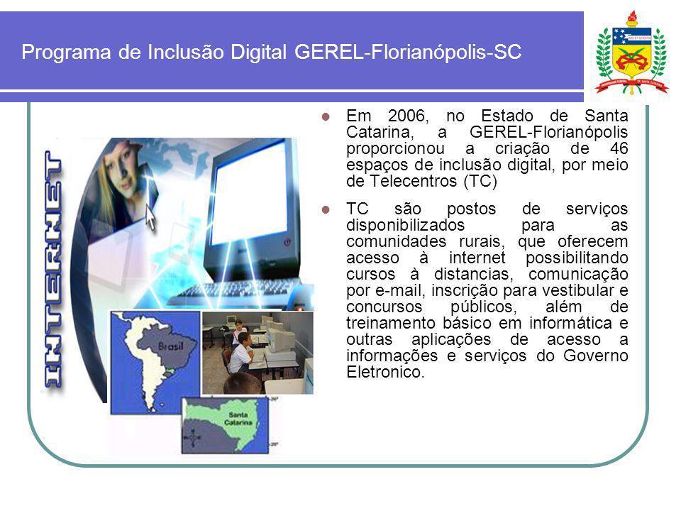 Programa de Inclusão Digital GEREL-Florianópolis-SC Em 2006, no Estado de Santa Catarina, a GEREL-Florianópolis proporcionou a criação de 46 espaços d