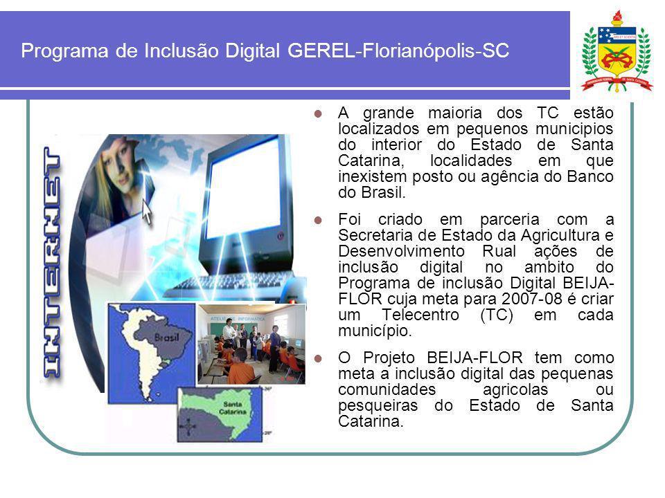 Programa de Inclusão Digital GEREL-Florianópolis-SC A grande maioria dos TC estão localizados em pequenos municipios do interior do Estado de Santa Ca
