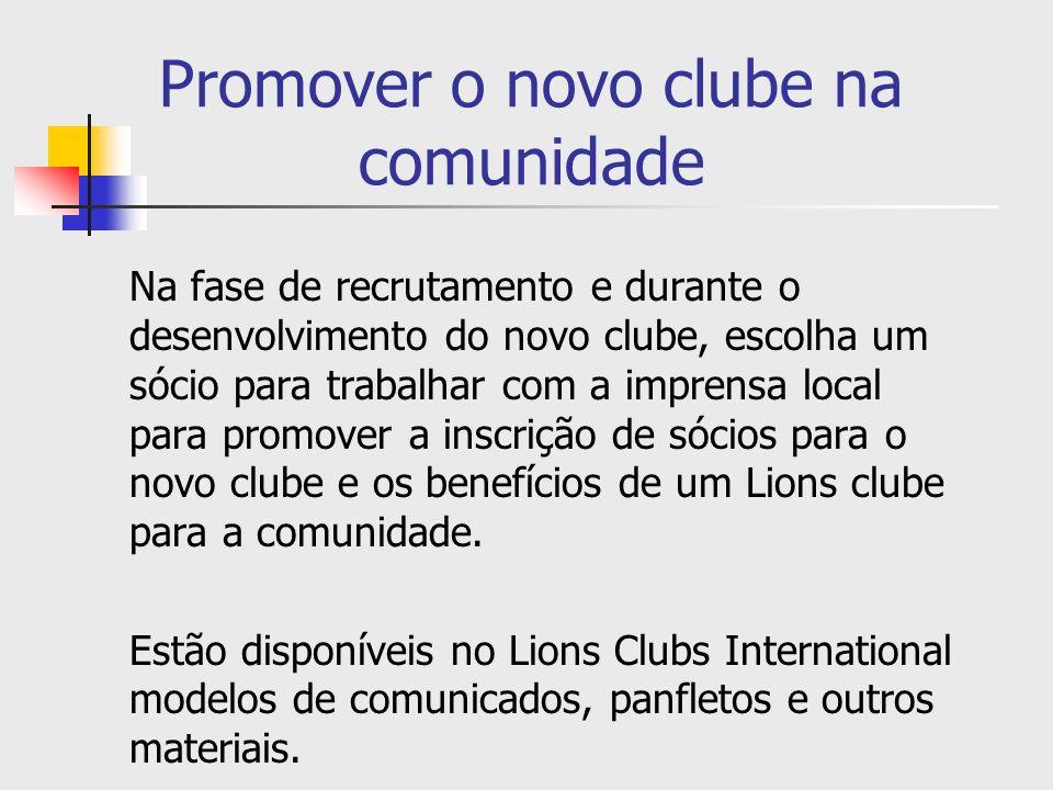 Promover o novo clube na comunidade Na fase de recrutamento e durante o desenvolvimento do novo clube, escolha um sócio para trabalhar com a imprensa