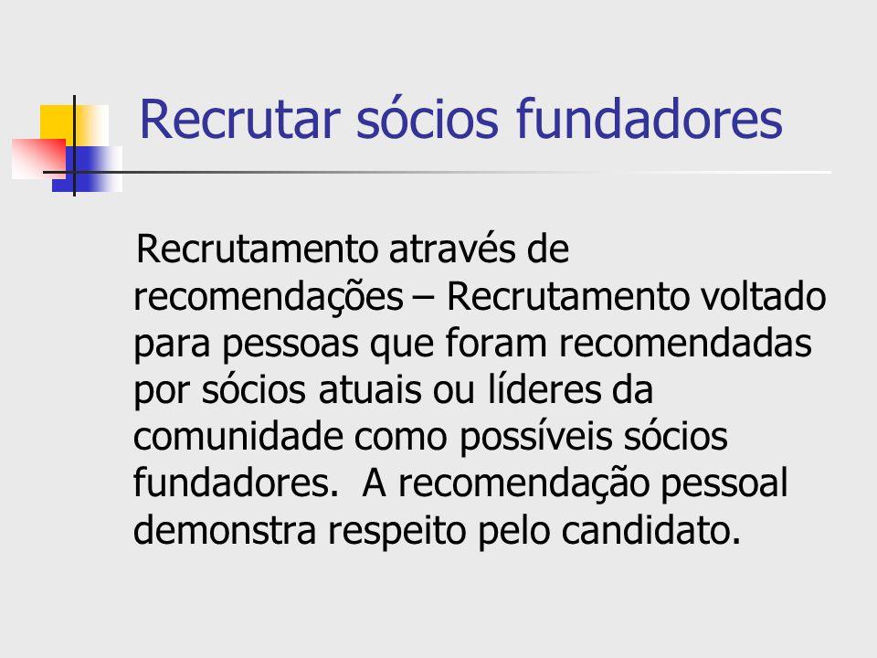 Recrutar sócios fundadores Recrutamento através de recomendações – Recrutamento voltado para pessoas que foram recomendadas por sócios atuais ou líder
