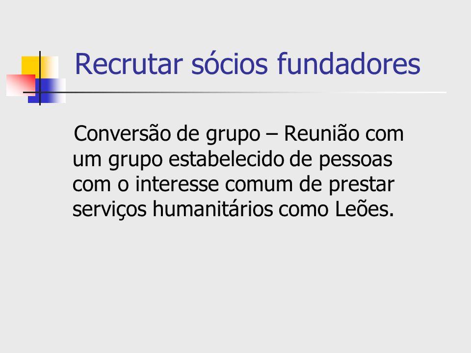 Recrutar sócios fundadores Conversão de grupo – Reunião com um grupo estabelecido de pessoas com o interesse comum de prestar serviços humanitários co