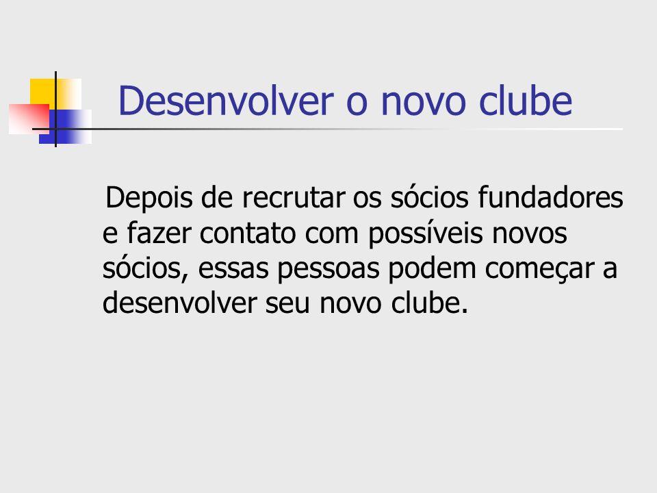 Desenvolver o novo clube Depois de recrutar os sócios fundadores e fazer contato com possíveis novos sócios, essas pessoas podem começar a desenvolver