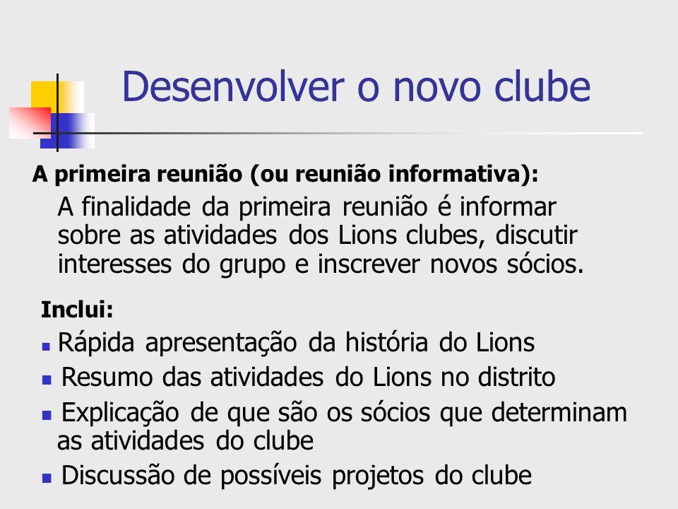 Desenvolver o novo clube A primeira reunião (ou reunião informativa): A finalidade da primeira reunião é informar sobre as atividades dos Lions clubes