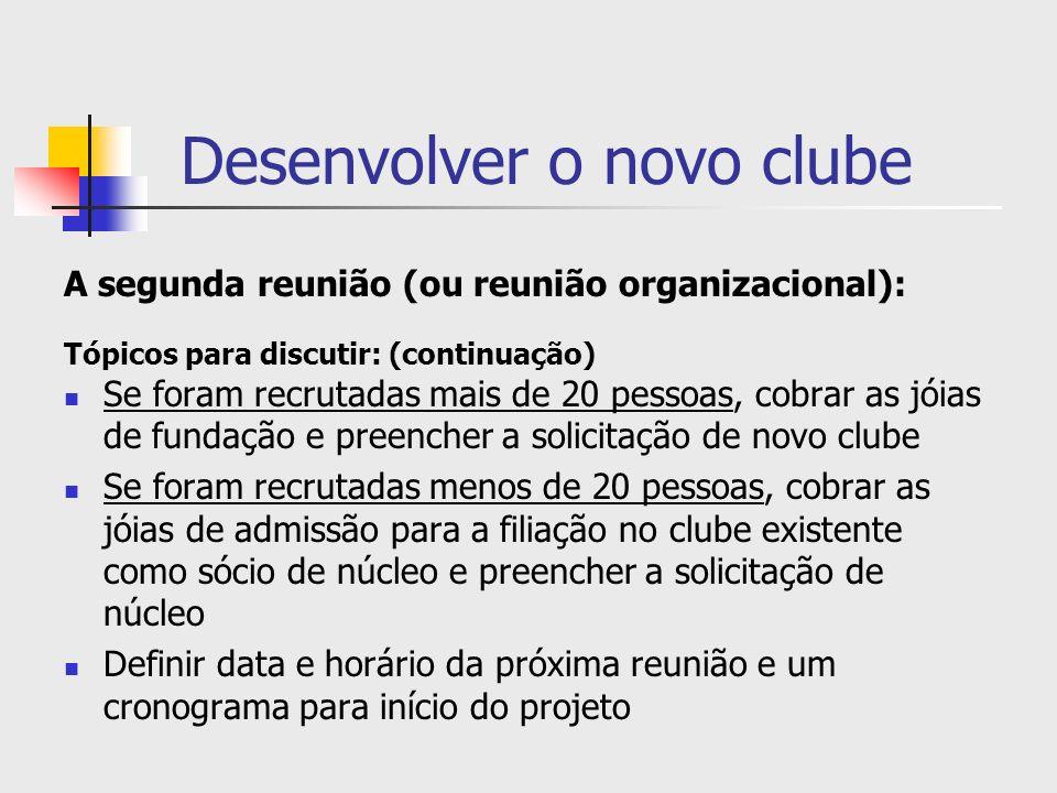 Desenvolver o novo clube A segunda reunião (ou reunião organizacional): Tópicos para discutir: (continuação) Se foram recrutadas mais de 20 pessoas, c