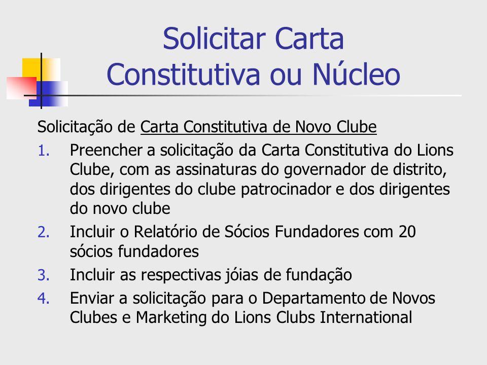 Solicitar Carta Constitutiva ou Núcleo Solicitação de Carta Constitutiva de Novo Clube 1. Preencher a solicitação da Carta Constitutiva do Lions Clube