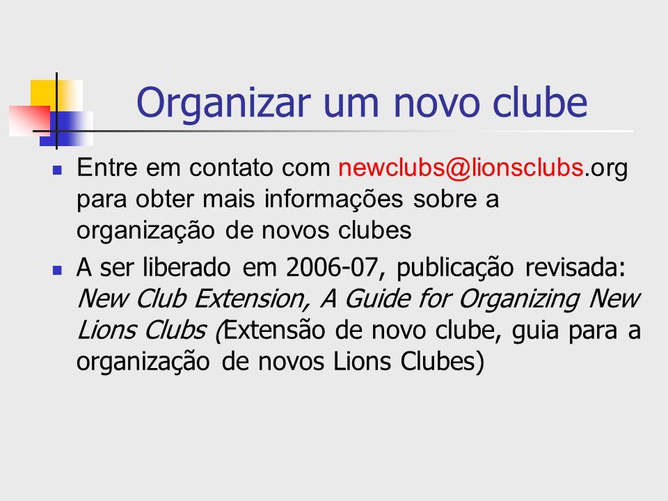 Organizar um novo clube Entre em contato com newclubs@lionsclubs.org para obter mais informações sobre a organização de novos clubes A ser liberado em