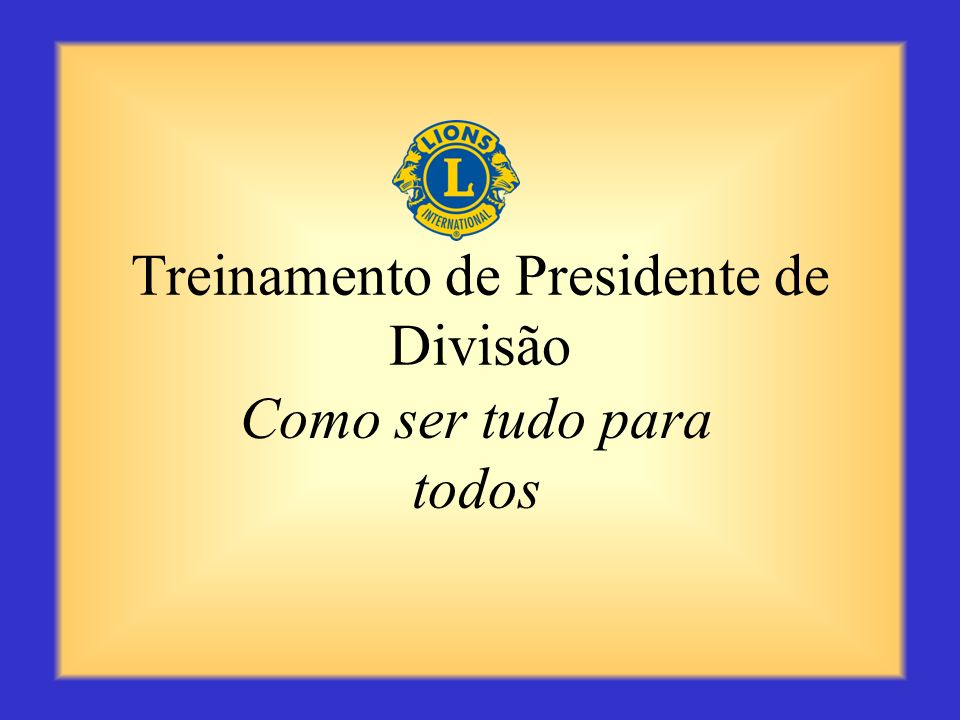 Treinamento de Presidente de Divisão Como ser tudo para todos