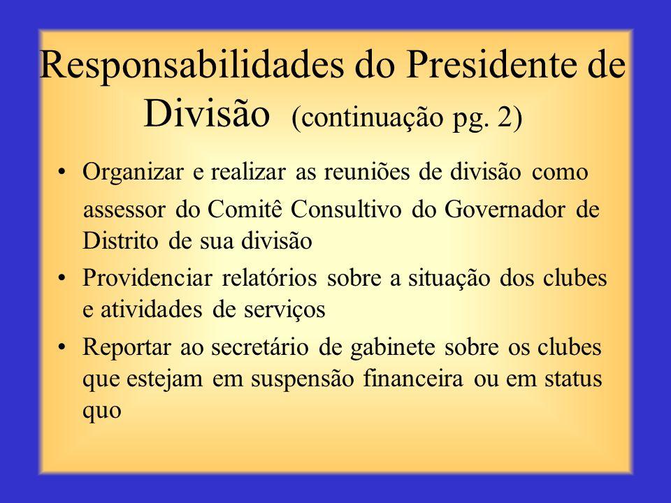Responsabilidades do Presidente de Divisão Participar de reuniões como membro do gabinete distrital Monitorar o bom funcionamento e situação dos clube