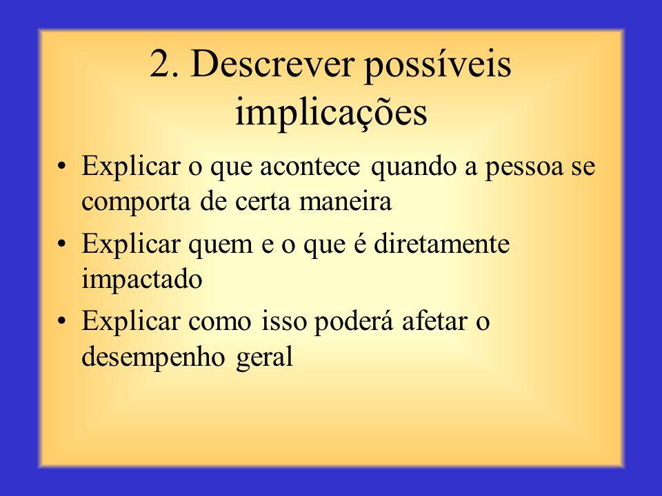 1. Identificar o comportamento Focar em comportamentos ou ações e não na pessoa Considerar comportamentos positivos e aqueles que oferecem oportunidad