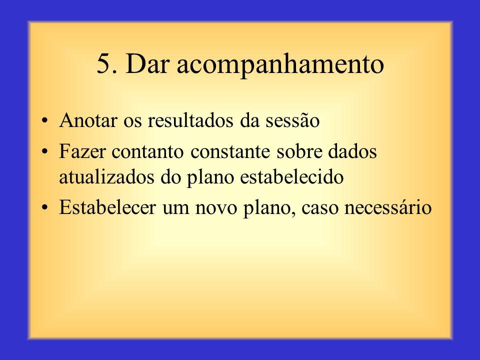 4. Concordar com um plano Concordar sobre a causa do problema ou a razão do sucesso Discutir conjuntamente sobre uma solução Criar um plano de ação pa