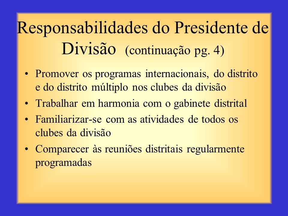 Responsabilidades do Presidente de Divisão (continuação pg. 3) Sugerir e implementar métodos que ofereçam assistência aos clubes da divisão Promover a