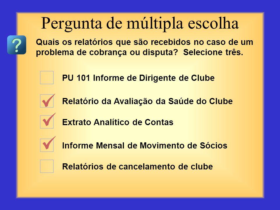 PU 101 Informe de Dirigente de Clube Relatório da Avaliação da Saúde do Clube Informe Mensal de Movimento de Sócios Informe de atividades do clube Rel