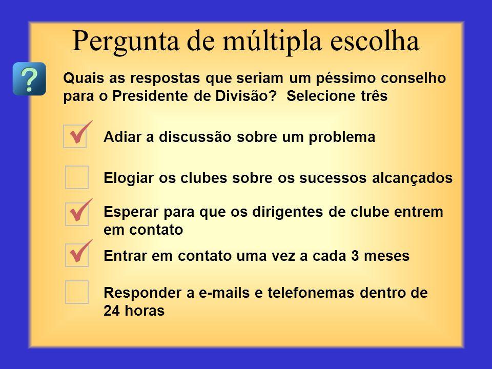 Organizar e comandar as reuniões da divisão Participar da convenção distrital Visitar clubes e completar os relatórios de visita Monitorar a eficácia