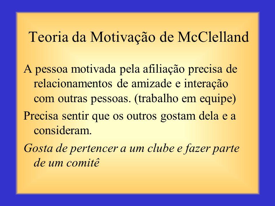 Teoria da Motivação de David McClelland Durante seus 20 anos de estudos, McClelland identificou três tipos de necessidades motivacionais: afiliação, p