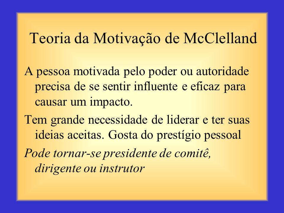 Teoria da Motivação de McClelland A pessoa motivada por realizações procura metas realistas, porém desafiadoras, além de avanço em termos de posição.