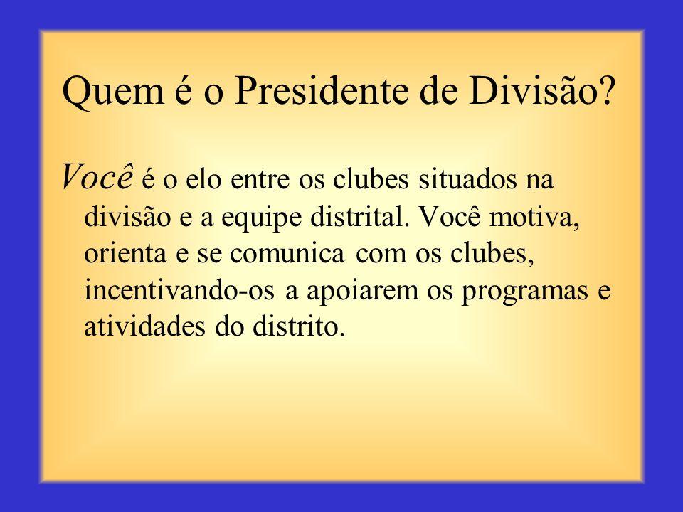 Principal recursos para os clubes Você, o presidente de divisão, é o principal recurso para os seus clubes.
