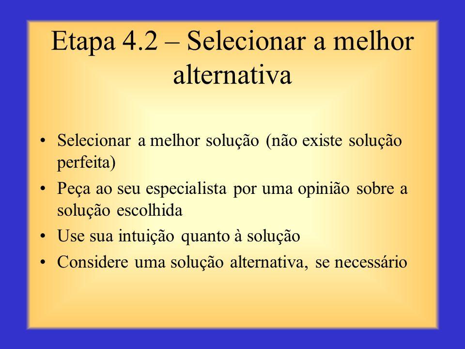 Etapa 4.1 – Considere outras alternativas Considere as seguintes características de cada alternativa: Adequação: se é ética e prática Viabilidade: se