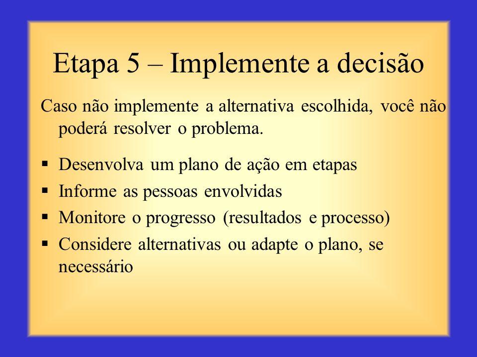 Etapa 4.2 – Selecionar a melhor alternativa Selecionar a melhor solução (não existe solução perfeita) Peça ao seu especialista por uma opinião sobre a